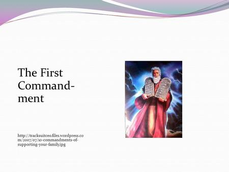 The First Command- ment  m/2007/07/10-commandments-of- supporting-your-family.jpg.