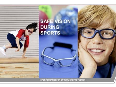 SAFE VISION DURING SPORTS SPORTS FRAMES FOR OPTIMUM EYE PROTECTION.
