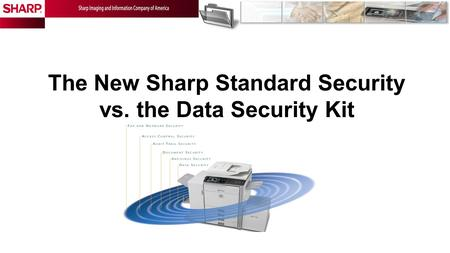 The New Sharp Standard Security vs. the Data Security Kit.