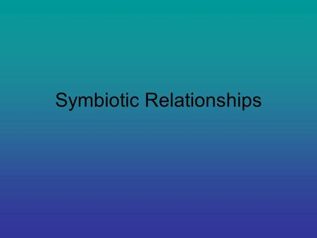 Symbiotic Relationships. Symbiosis A close relationship between two specie that benefits at least one of the species. Three types are: mutualism, commensalism,