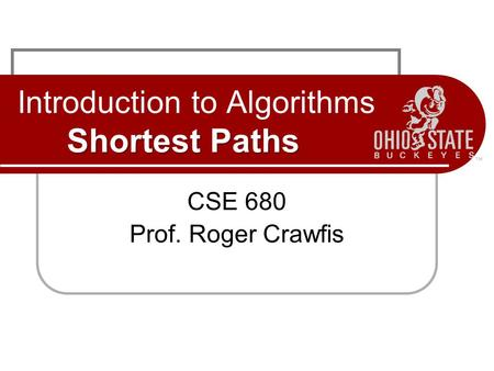 Shortest Paths Introduction to Algorithms Shortest Paths CSE 680 Prof. Roger Crawfis.