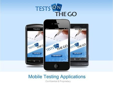 Mobile Testing Applications Confidential & Proprietary.