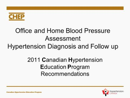 Office and Home Blood Pressure Assessment Hypertension Diagnosis and Follow up 2011 Canadian Hypertension Education Program Recommendations.