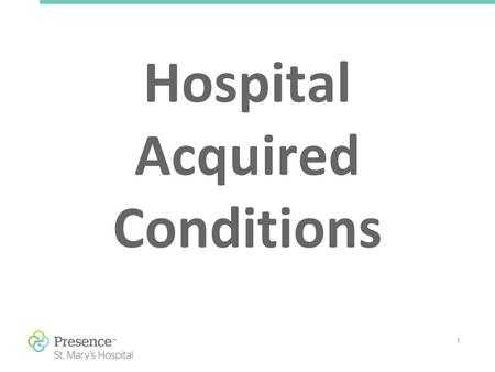 1 Hospital Acquired Conditions. 2 Hospital Acquired Infections (HAI's) Blood Stream Infections Ventilator Associated Pneumonia (VAP) Surgical Site Infections.