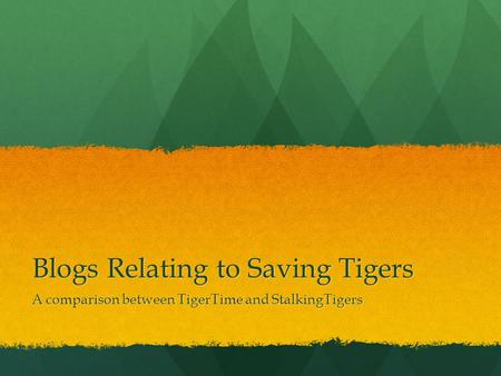 Blogs Relating to Saving Tigers A comparison between TigerTime and StalkingTigers.