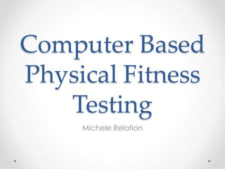 Computer Based Physical Fitness Testing Michele Relation.