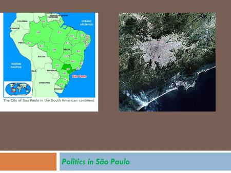 Politics in São Paulo. Montage of City Views São Paulo – High Rise Built Environment  Founded by the Jesuits in 1554  Evolved into a wealthy city at.