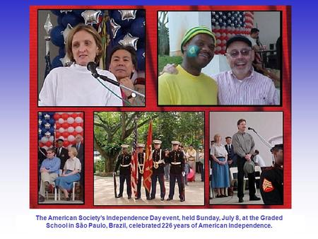 The American Society's Independence Day event, held Sunday, July 8, at the Graded School in São Paulo, Brazil, celebrated 226 years of American Independence.