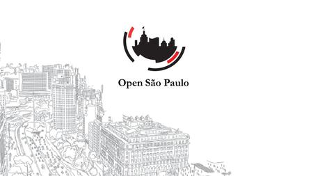 Open São Paulo. São Paulo City Hall  Modernization, strengthening and legitimacy of the State, through the São Paulo Open  Public Policy structured.