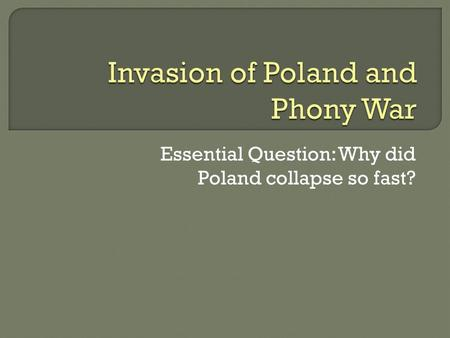 Essential Question: Why did Poland collapse so fast?