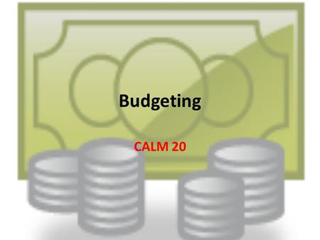 Budgeting CALM 20. Budgeting Failing to financially plan? Planning to financially fail? What is the worst financial decision that you have made in your.