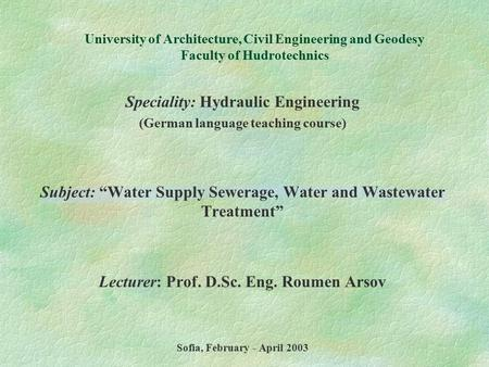 University of Architecture, Civil Engineering and Geodesy Faculty of Hudrotechnics Speciality: Hydraulic Engineering (German language teaching course)