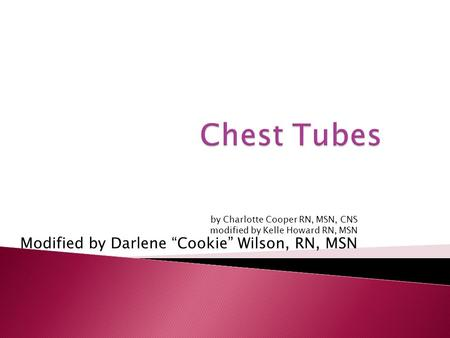 "Chest Tubes Modified by Darlene ""Cookie"" Wilson, RN, MSN"