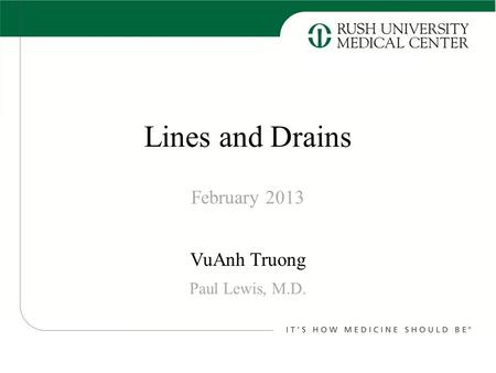 Lines and Drains February 2013 VuAnh Truong Paul Lewis, M.D.