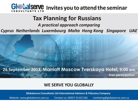 GLOBALSERVE: Who we are GLOBALSERVE are International tax advisors and fiduciary company, which provides full range of services inhouse through our Experience.