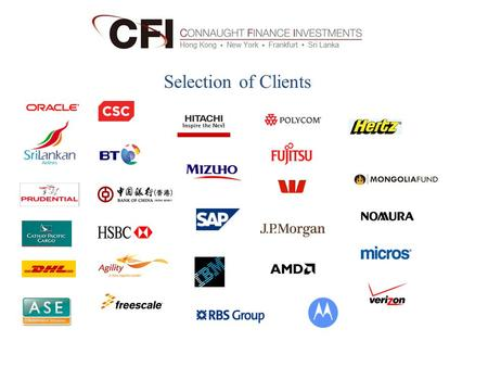 Selection of Clients. Capability Statement Connaught Finance Investments Level 46, The Centre, 99 Queens Road Central, Hong Kong. Office: +852 3796 7029.
