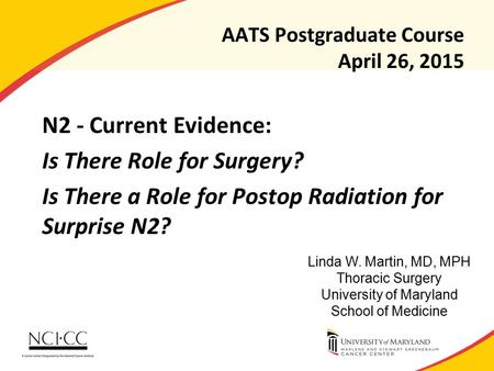 AATS Postgraduate Course April 26, 2015 N2 - Current Evidence: Is There Role for Surgery? Is There a Role for Postop Radiation for Surprise N2? Linda W.