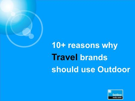 10+ reasons why Travel brands should use Outdoor.
