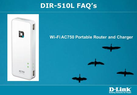 DIR-510L FAQ's Wi-Fi AC750 Portable Router and Charger.