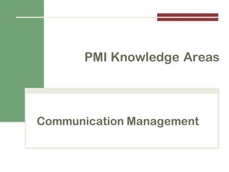 Communication Management PMI Knowledge Areas. Importance of Good Communications  A threat to many projects is a failure to communicate  Strong verbal.