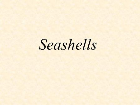 Seashells. This presentation presents a method for modeling seashells. Why seashells you ask ? Two main reasons : The beauty of shells invites us to construct.