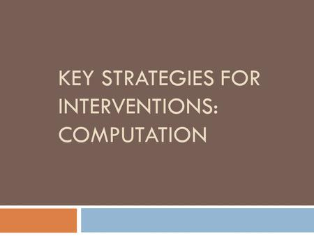 "KEY STRATEGIES FOR INTERVENTIONS: COMPUTATION. Two types of fluency  Single-digit addition and multiplication ""facts""  Multi-digit procedures or algorithms."