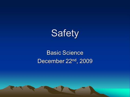 Safety Basic Science December 22 nd, 2009. Safety Attitudes Questionnaire (SAQ) I am encouraged by my colleagues to report any patient safety concerns.