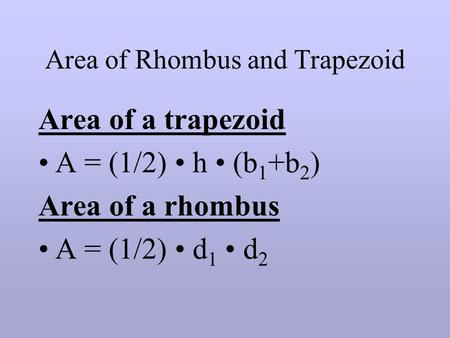 Area of Rhombus and Trapezoid Area of a trapezoid A = (1/2) h (b 1 +b 2 ) Area of a rhombus A = (1/2) d 1 d 2.
