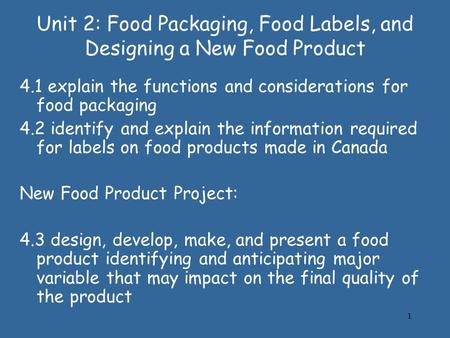 1 Unit 2: Food Packaging, Food Labels, and Designing a New Food Product 4.1 explain the functions and considerations for food packaging 4.2 identify and.