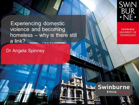Dr Angela Spinney Experiencing domestic violence and becoming homeless – why is there still a link?