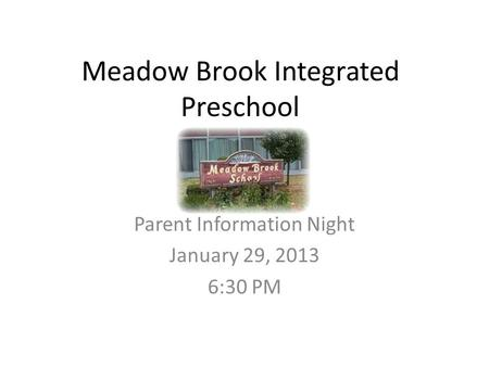 Meadow Brook Integrated Preschool Parent Information Night January 29, 2013 6:30 PM.