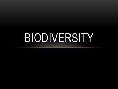 BIODIVERSITY. A WORLD RICH IN BIODIVERSITY Biodiversity, is the variety of organisms in a given area, the genetic variation within a population, the variety.