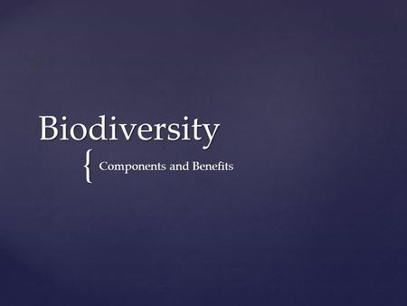 { Biodiversity Components and Benefits.  One important renewable resource is biodiversity: The different life forms and life sustaining processes  Biodiversity.
