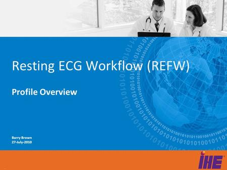 Barry Brown 27-July-2010 Resting ECG Workflow (REFW) Profile Overview.