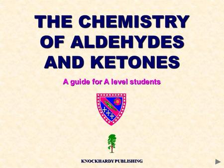 THE CHEMISTRY OF ALDEHYDES AND KETONES A guide for A level students KNOCKHARDY PUBLISHING.