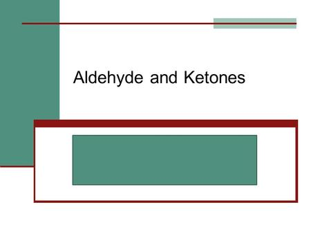 Aldehyde and Ketones.