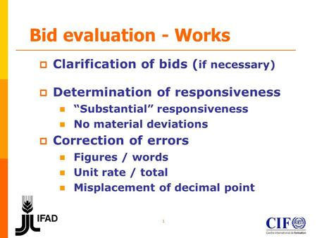 "1 Bid evaluation - Works  Clarification of bids ( if necessary)  Determination of responsiveness ""Substantial"" responsiveness No material deviations."