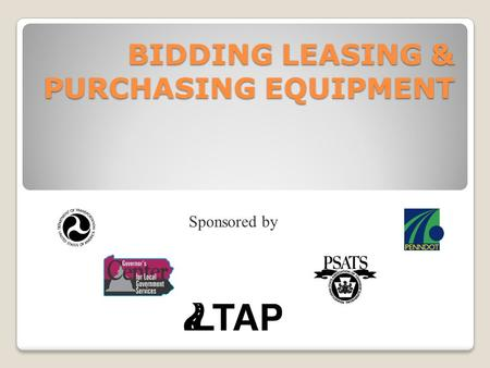 BIDDING LEASING & PURCHASING EQUIPMENT Sponsored by.