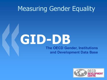 Measuring Gender Equality GID-DB The OECD Gender, Institutions and Development Data Base.