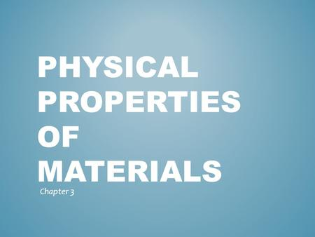 PHYSICAL PROPERTIES OF MATERIALS Chapter 3. Density Melting point Specific heat Thermal conductivity Thermal expansion Electrical properties Magnetic.