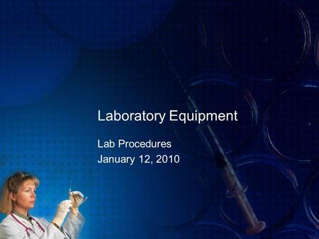 Laboratory Equipment Lab Procedures January 12, 2010.