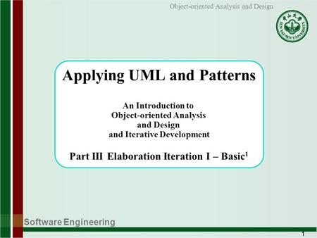 Applying UML and Patterns An Introduction to Object-oriented Analysis and Design and Iterative Development Part III Elaboration Iteration I – Basic1.