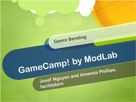 GameCamp! by ModLab Josef Nguyen and Amanda Phillips, facilitators Genre Bending.