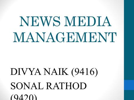 NEWS MEDIA MANAGEMENT DIVYA NAIK (9416) SONAL RATHOD (9420)