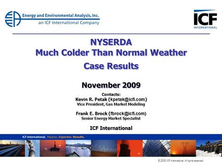© 2008 ICF International. All rights reserved. NYSERDA Much Colder Than Normal Weather Case Results November 2009 Contacts: Kevin R. Petak (