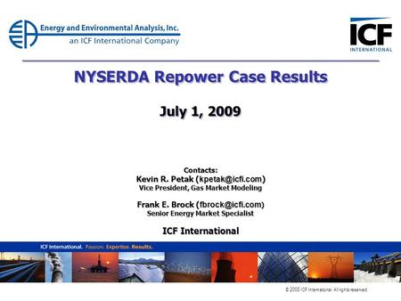 © 2008 ICF International. All rights reserved. NYSERDA Repower Case Results July 1, 2009 Contacts: Kevin R. Petak ( ) Vice President, Gas.