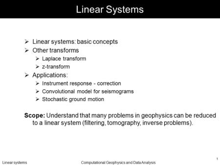 Linear systemsComputational Geophysics and Data Analysis 1 Linear Systems  Linear systems: basic concepts  Other transforms  Laplace transform  z-transform.