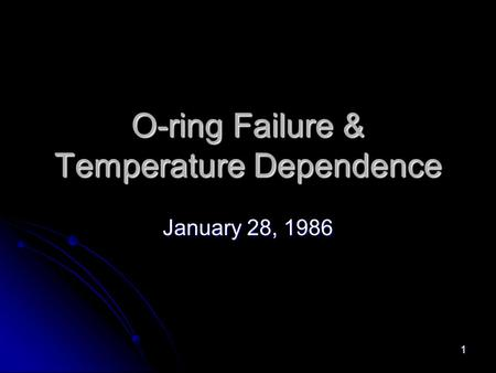 1 O-ring Failure & Temperature Dependence January 28, 1986.