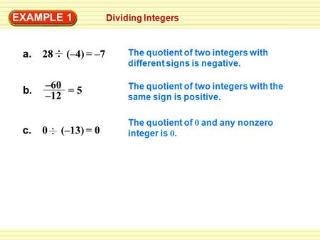 Dividing Integers EXAMPLE 1 The quotient of two integers with different signs is negative. The quotient of two integers with the same sign is positive.