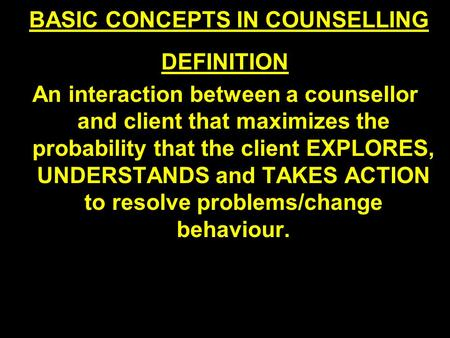 BASIC CONCEPTS IN COUNSELLING